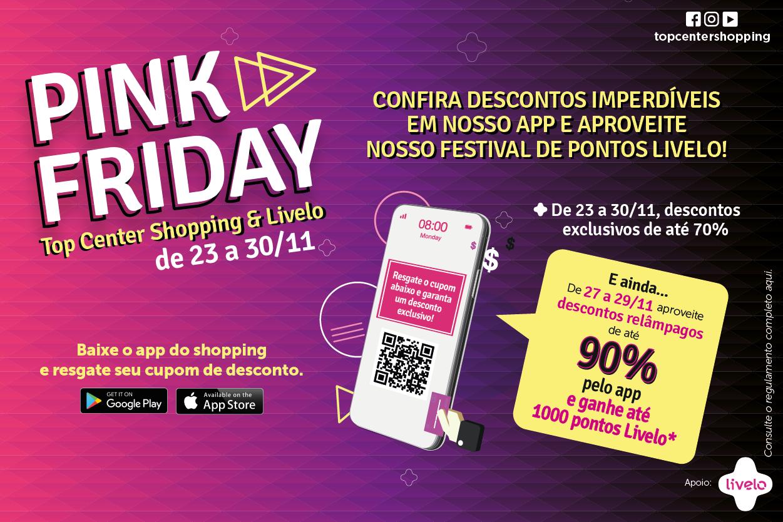 Pink Friday - Top Center Shopping e Livelo
