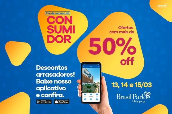 FIM DE SEMANA DO CONSUMIDOR   BRASIL PARK SHOPPING